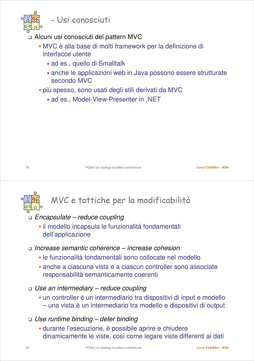 net 19 MVC e tattiche per la modificabilità Encapsulate reduce coupling il modello incapsula le funzionalità fondamentali dell applicazione Increase semantic coherence increase cohesion le