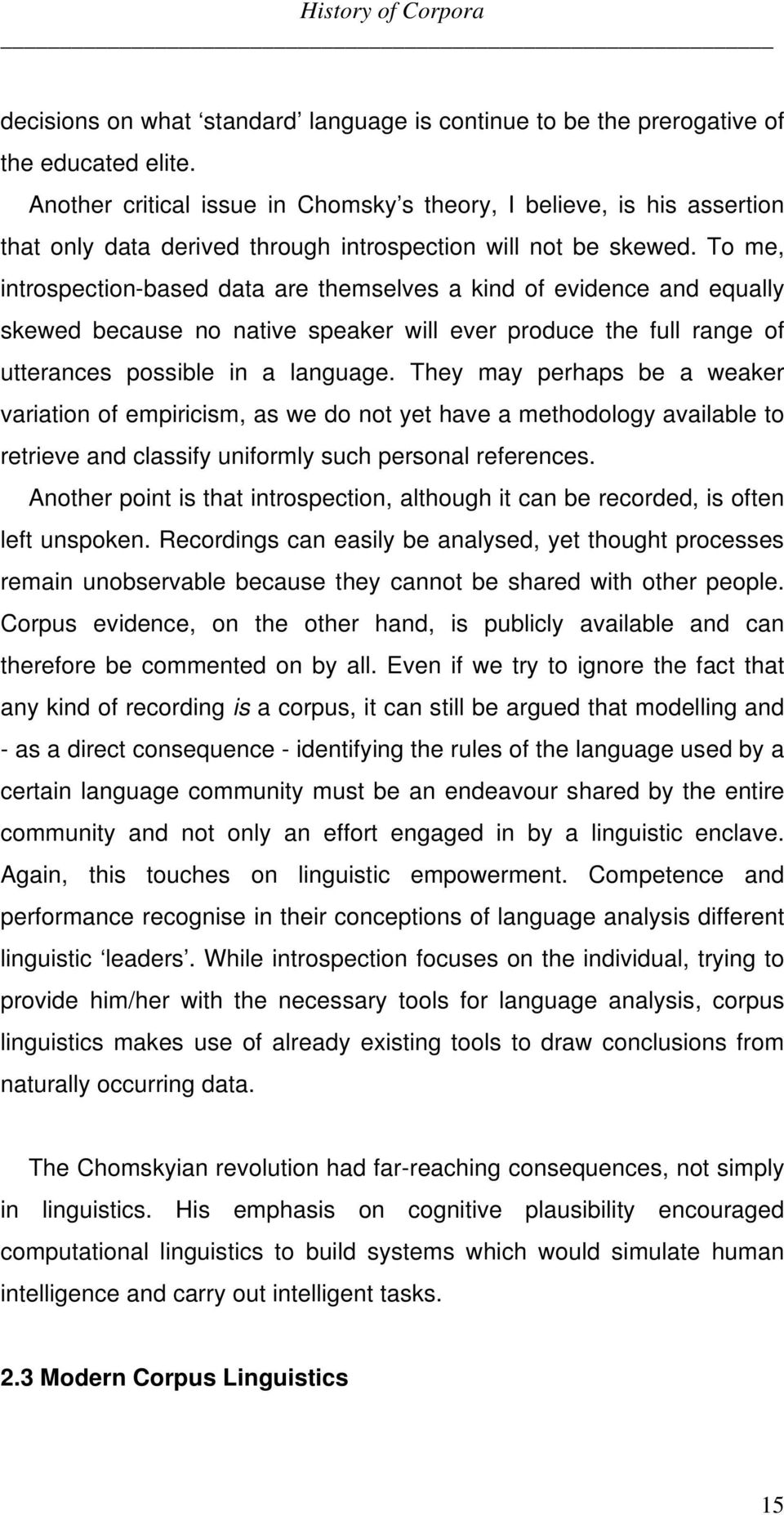 To me, introspection-based data are themselves a kind of evidence and equally skewed because no native speaker will ever produce the full range of utterances possible in a language.