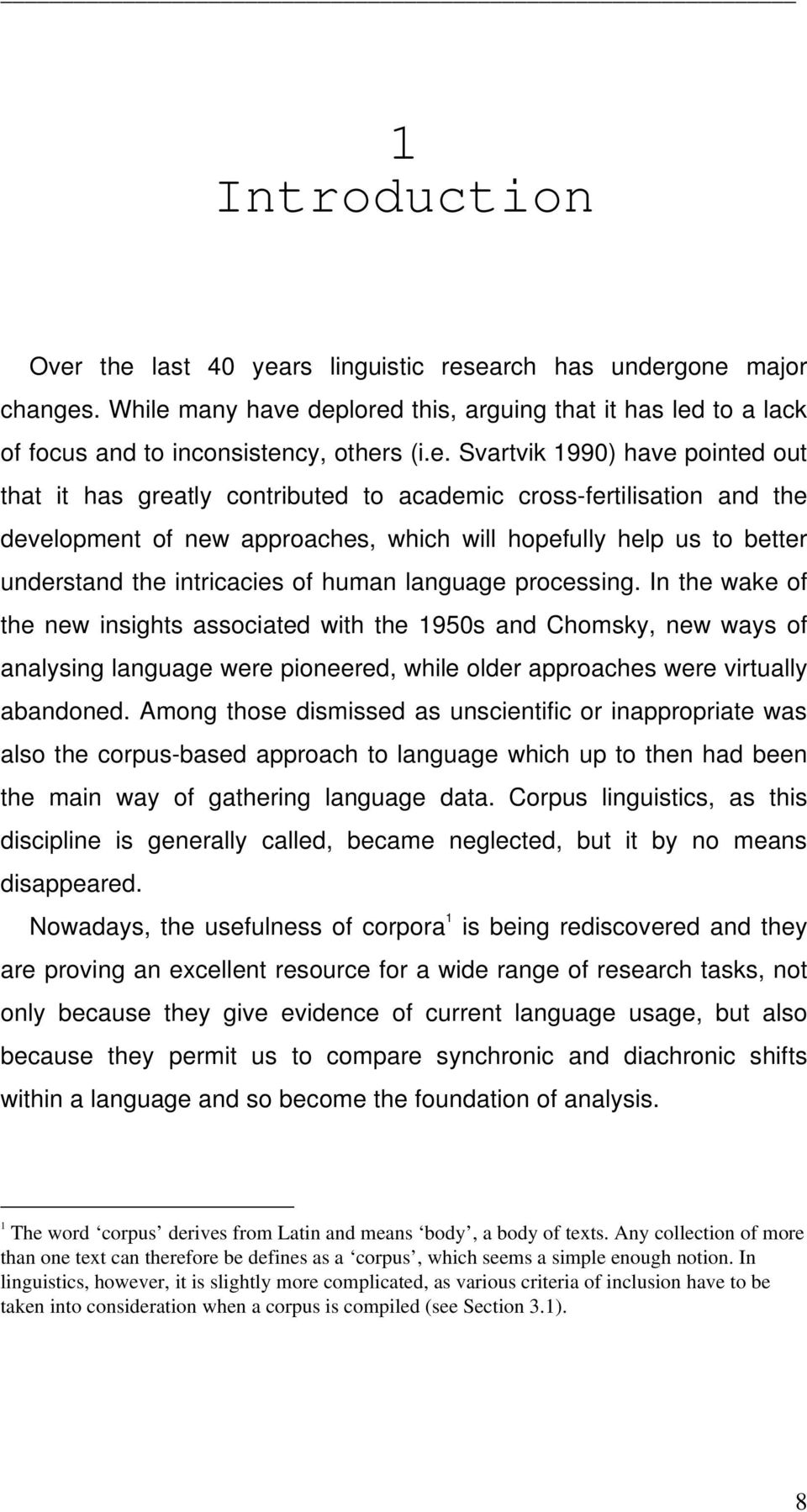 pointed out that it has greatly contributed to academic cross-fertilisation and the development of new approaches, which will hopefully help us to better understand the intricacies of human language