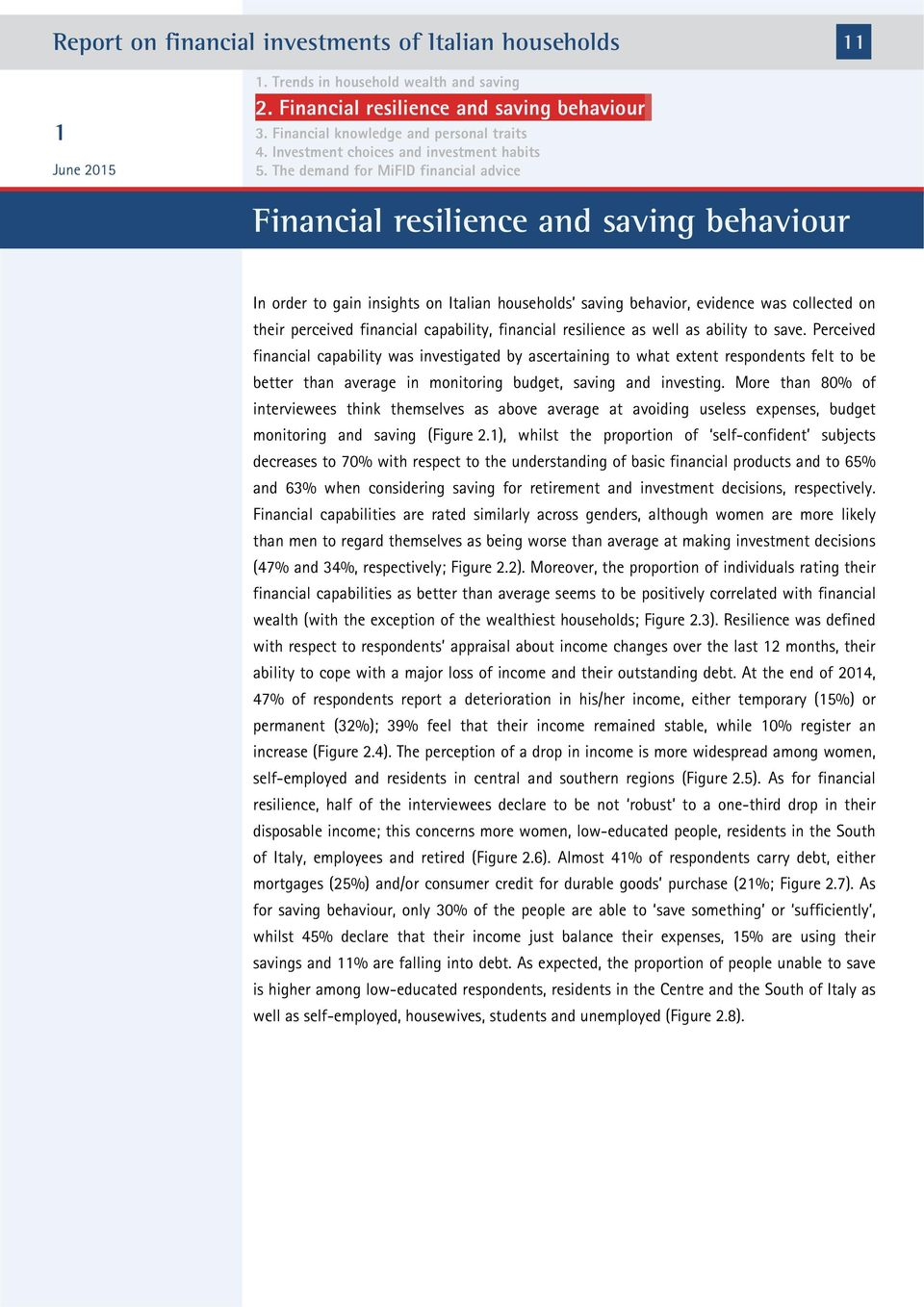 Perceived financial capability was investigated by ascertaining to what extent respondents felt to be better than average in monitoring budget, saving and investing.