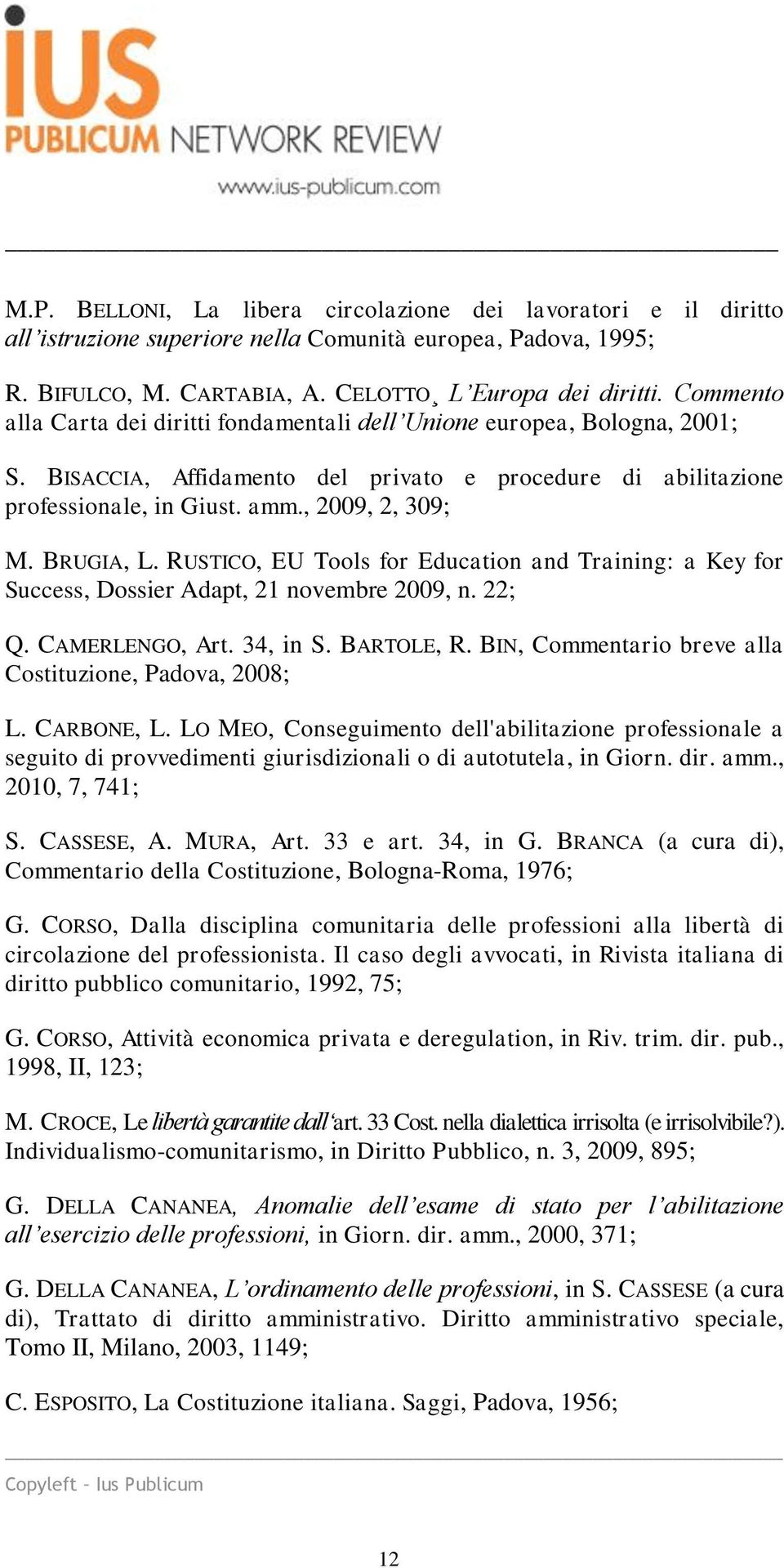 BRUGIA, L. RUSTICO, EU Tools for Education and Training: a Key for Success, Dossier Adapt, 21 novembre 2009, n. 22; Q. CAMERLENGO, Art. 34, in S. BARTOLE, R.