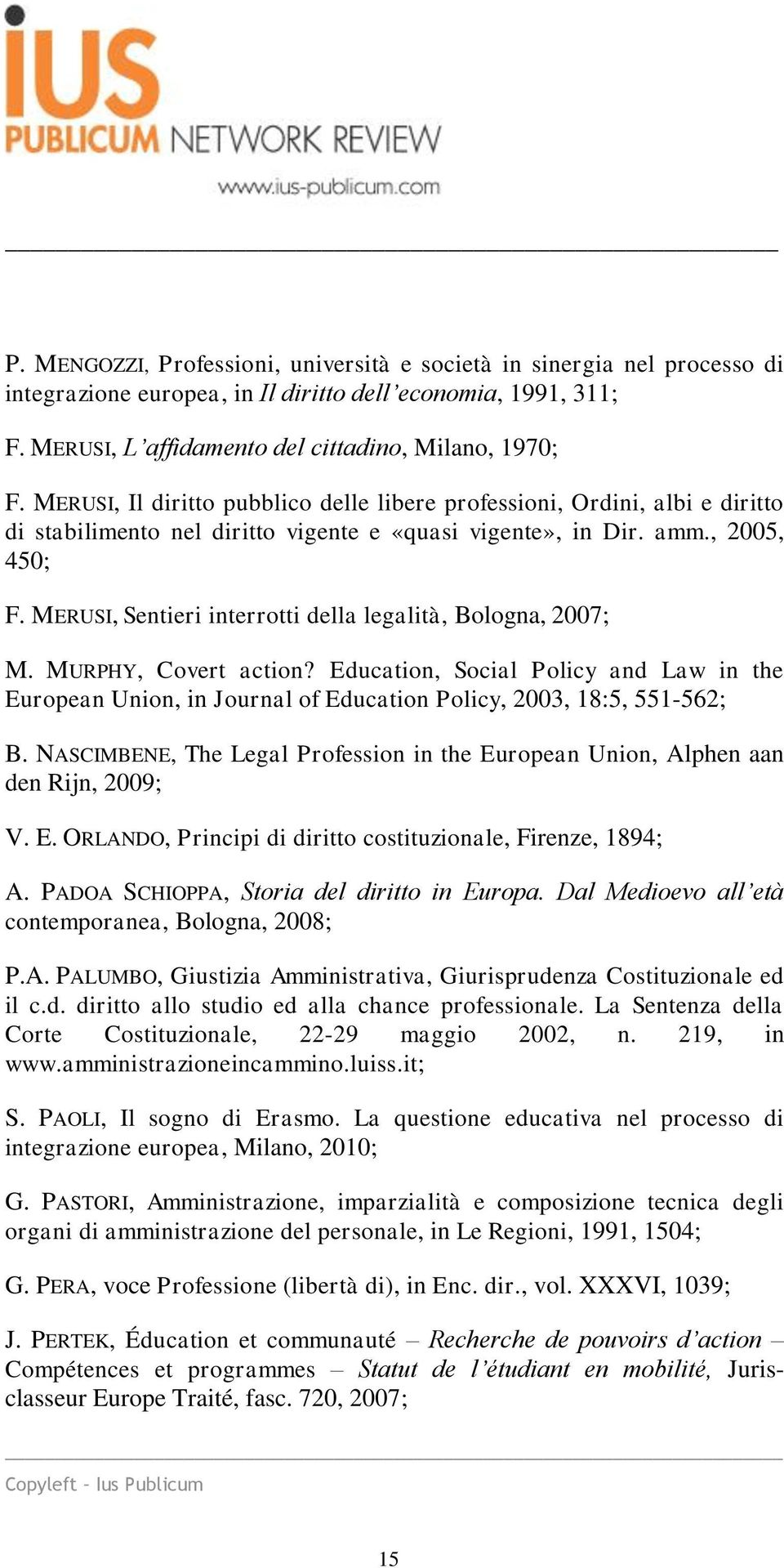 MERUSI, Sentieri interrotti della legalità, Bologna, 2007; M. MURPHY, Covert action? Education, Social Policy and Law in the European Union, in Journal of Education Policy, 2003, 18:5, 551-562; B.