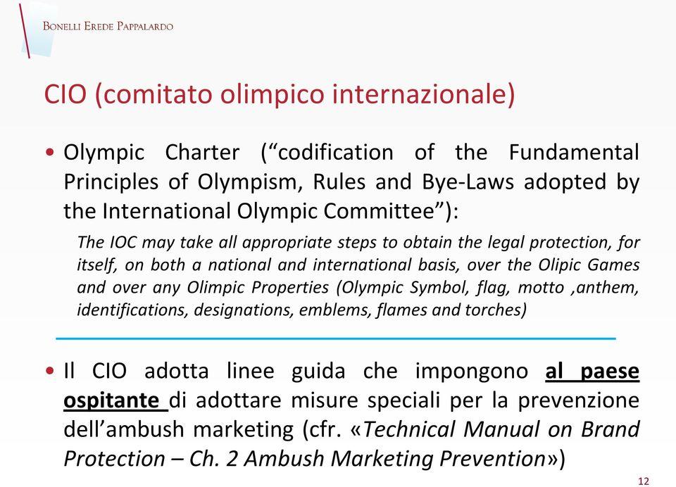 Games and over any Olimpic Properties (Olympic Symbol, flag, motto,anthem, identifications, designations, emblems, flames and torches) Il CIO adotta linee guida che