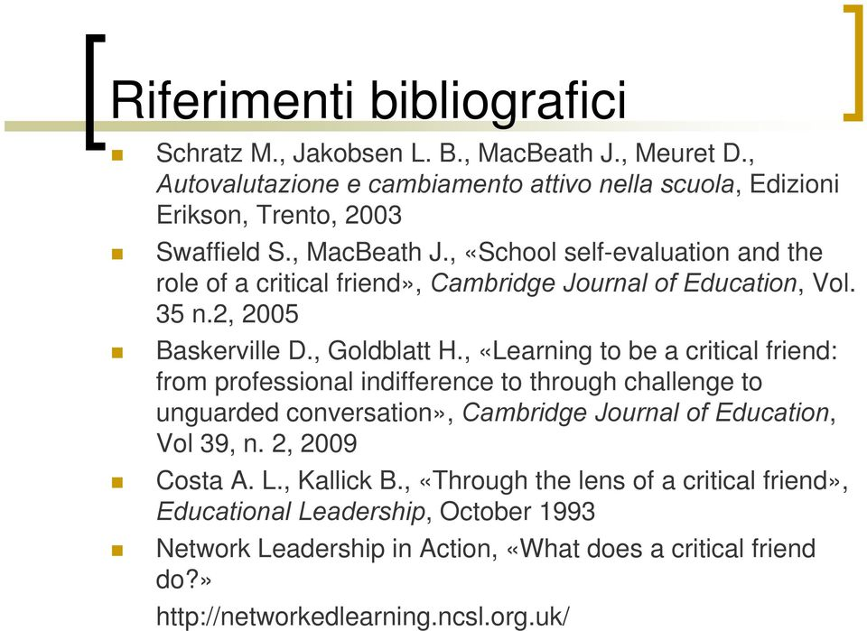 , «Learning to be a critical friend: from professional indifference to through challenge to unguarded conversation», Cambridge Journal of Education, Vol 39, n.