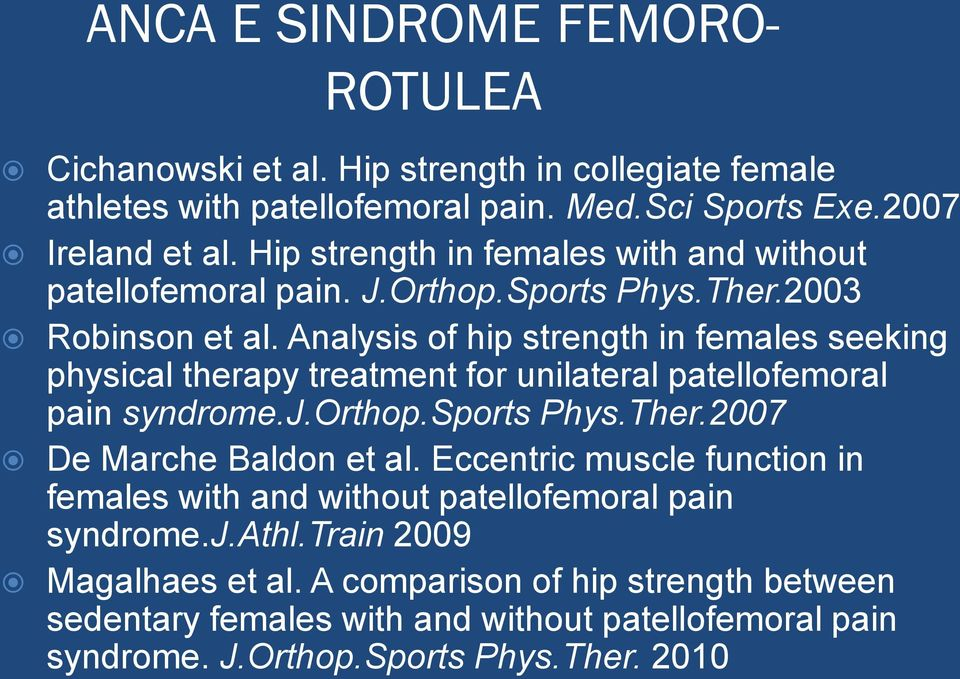 Analysis of hip strength in females seeking physical therapy treatment for unilateral patellofemoral pain syndrome.j.orthop.sports Phys.Ther.2007 De Marche Baldon et al.