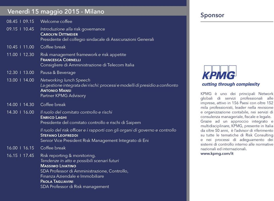 00 Networking lunch Speech La gestione integrata dei rischi: processi e modelli di presidio a confronto Antonio Mansi Partner KPMG Advisory 14.00 I 14.30 Coffee break 14.30 I 16.