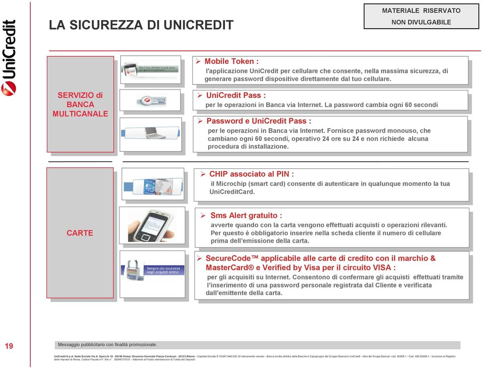 La password cambia ogni 60 secon Password e UniCret Pass : per le operazioni in Banca via Internet.