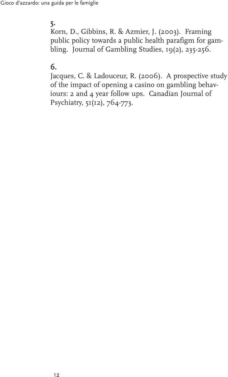Journal of Gambling Studies, 19(2), 235-256. 6. Jacques, C. & Ladouceur, R. (2006).
