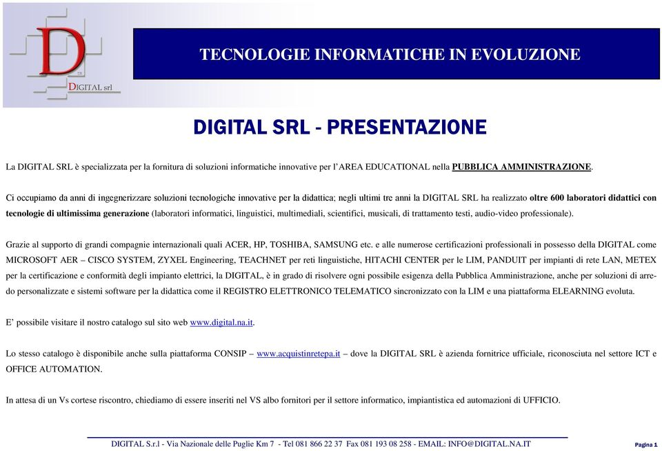 ultimissima generazione (laboratori informatici, linguistici, multimediali, scientifici, musicali, di trattamento testi, audio-video professionale).