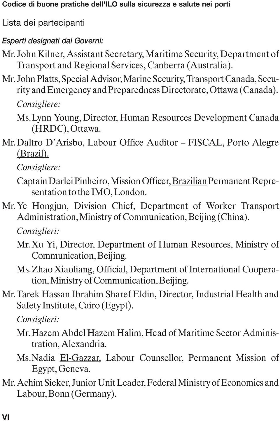 John Platts, Special Advisor, Marine Security, Transport Canada, Security and Emergency and Preparedness Directorate, Ottawa (Canada). Consigliere: Ms.