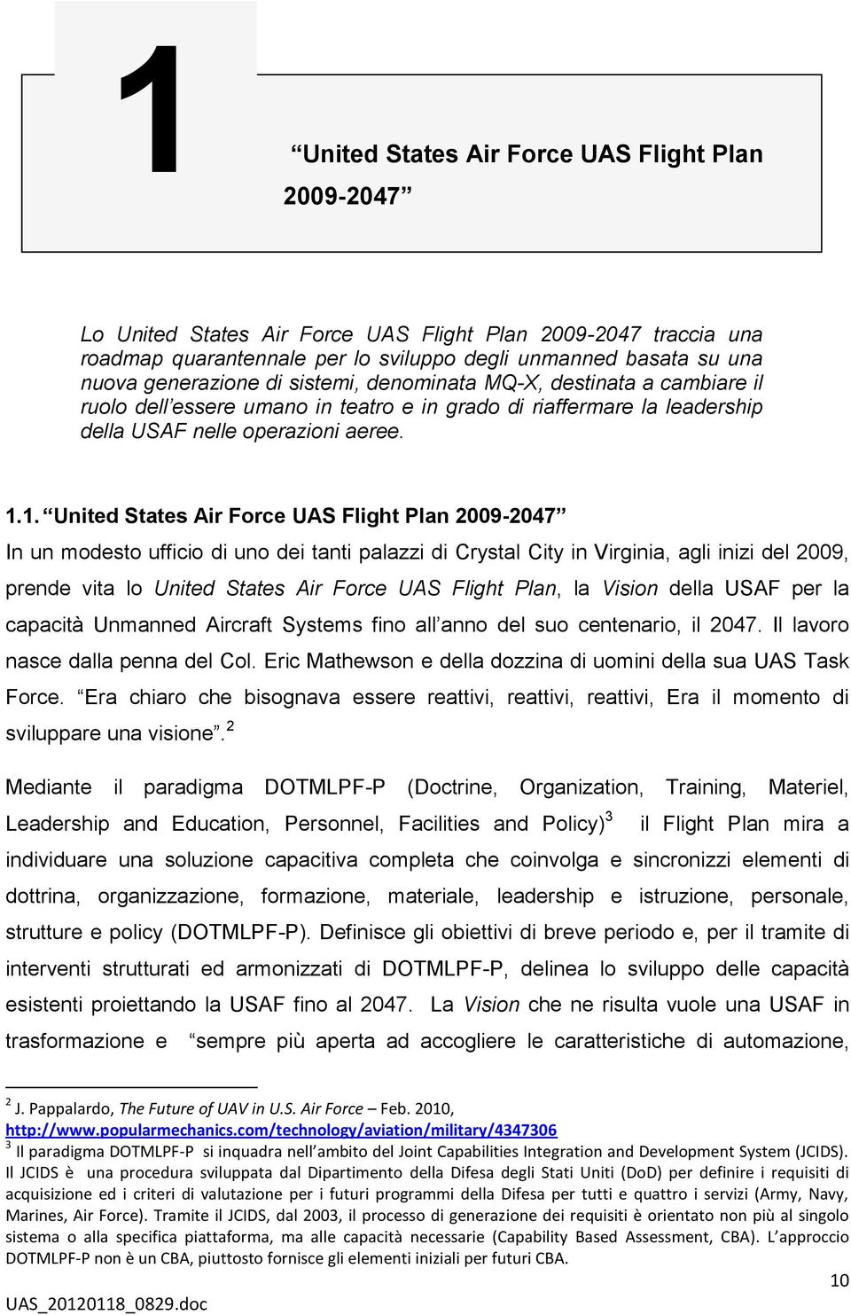 1. United States Air Force UAS Flight Plan 2009-2047 In un modesto ufficio di uno dei tanti palazzi di Crystal City in Virginia, agli inizi del 2009, prende vita lo United States Air Force UAS Flight