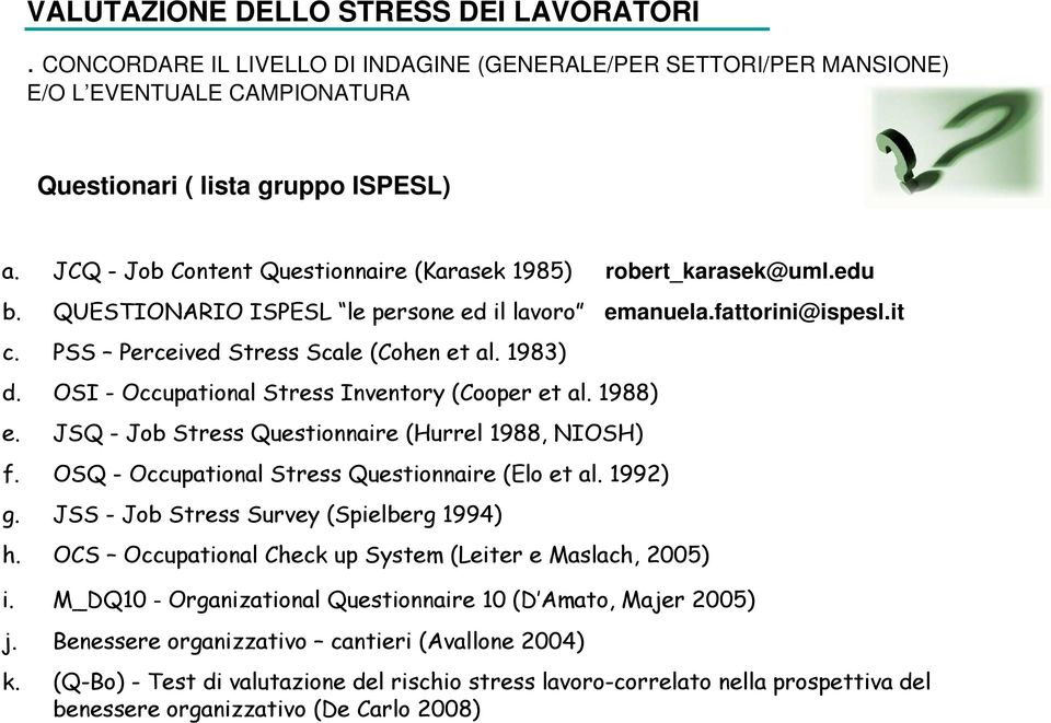 OSI - Occupational Stress Inventory (Cooper et al. 1988) e. JSQ - Job Stress Questionnaire (Hurrel 1988, NIOSH) f. OSQ - Occupational Stress Questionnaire (Elo et al. 1992) g.