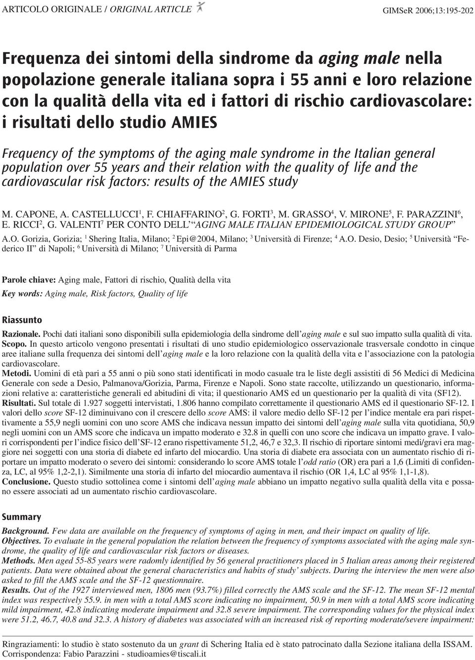 relation with the quality of life and the cardiovascular risk factors: results of the AMIES study M. CAPONE, A. CASTELLUCCI 1, F. CHIAFFARINO 2, G. FORTI 3, M. GRASSO 4, V. MIRONE 5, F.