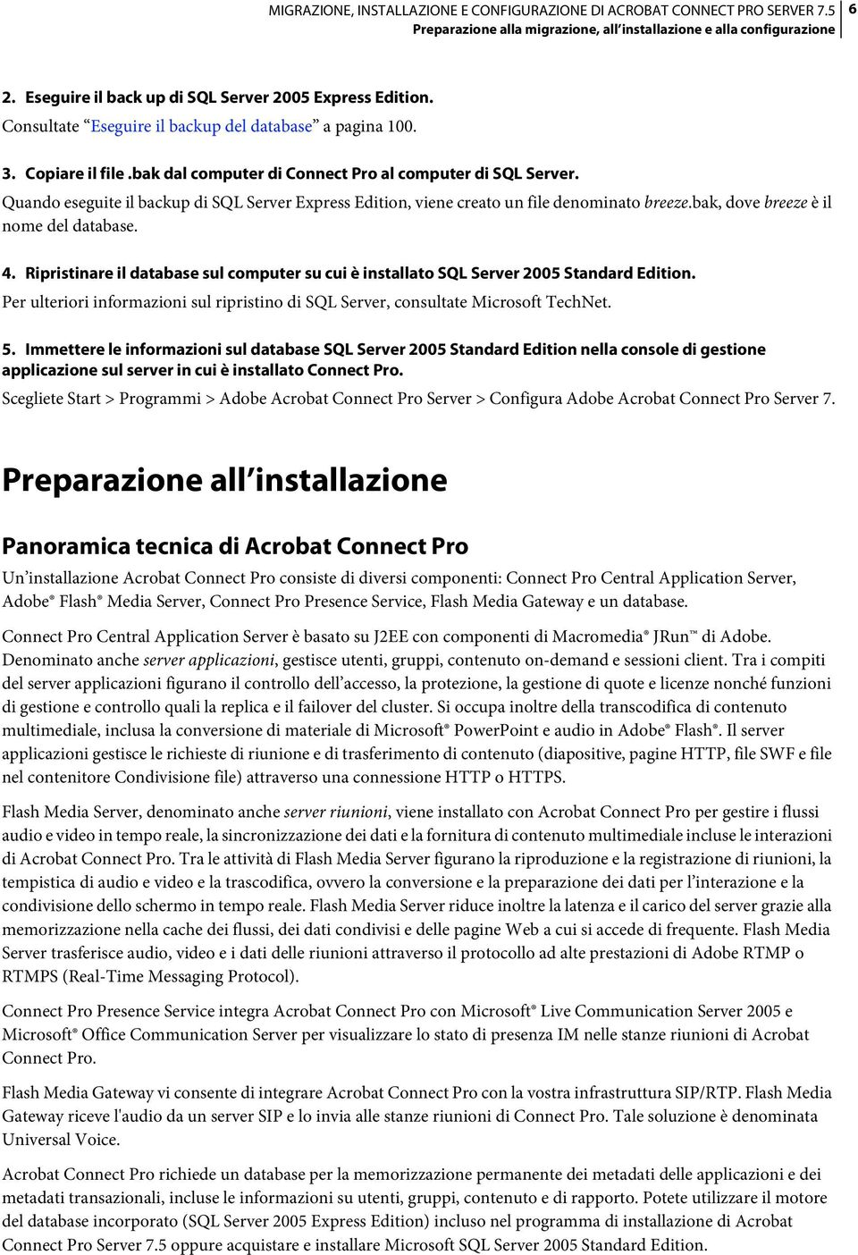 bak, dove breeze è il nome del database. 4. Ripristinare il database sul computer su cui è installato SQL Server 2005 Standard Edition.