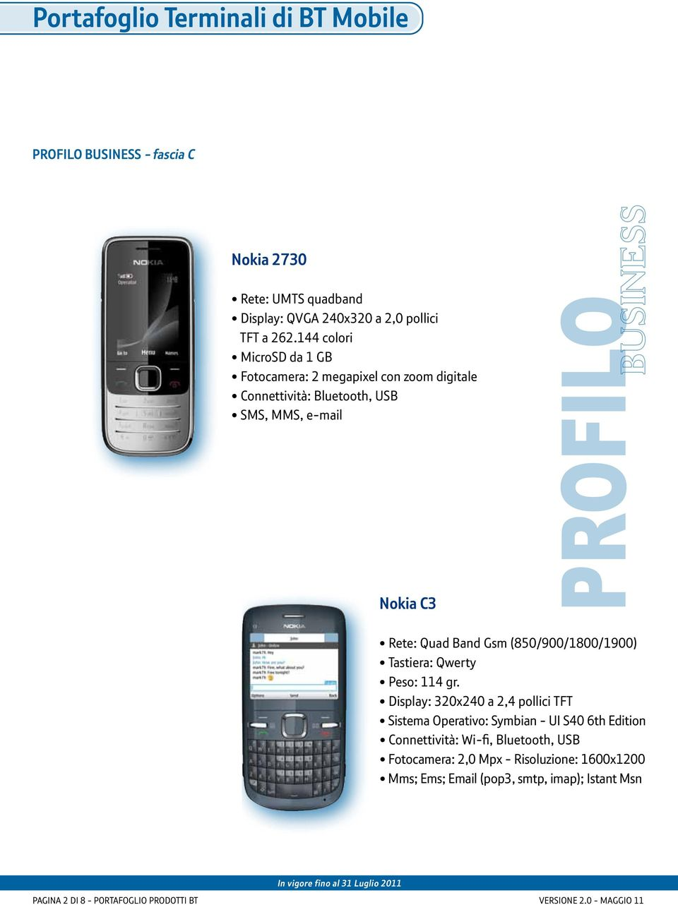 Quad Band Gsm (850/900/1800/1900) Tastiera: Qwerty Peso: 114 gr.