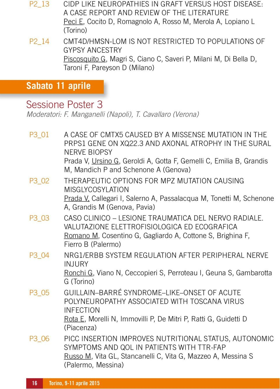 Manganelli (Napoli), T. Cavallaro (Verona) P3_01 P3_02 P3_03 P3_04 P3_05 P3_06 A CASE OF CMTX5 CAUSED BY A MISSENSE MUTATION IN THE PRPS1 GENE ON XQ22.