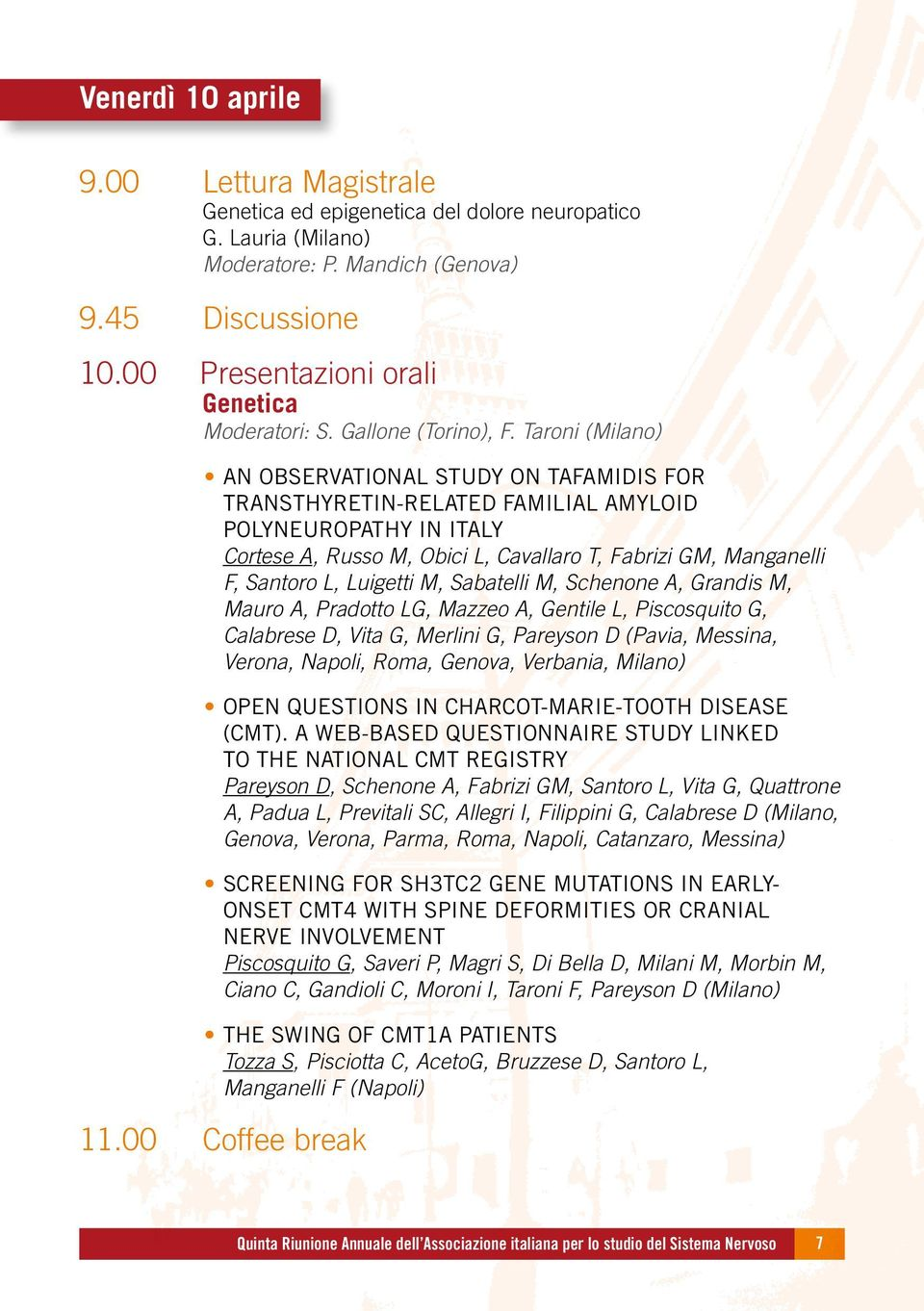 Taroni (Milano) AN OBSERVATIONAL STUDY ON TAFAMIDIS FOR TRANSTHYRETIN-RELATED FAMILIAL AMYLOID POLYNEUROPATHY IN ITALY Cortese A, Russo M, Obici L, Cavallaro T, Fabrizi GM, Manganelli F, Santoro L,