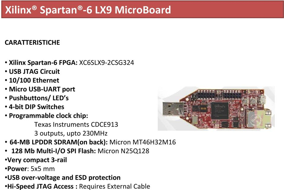 CDCE913 3 outputs, upto 230MHz 64 MB LPDDR SDRAM(on back): Micron MT46H32M16 128 Mb Multi I/O SPI Flash: Micron
