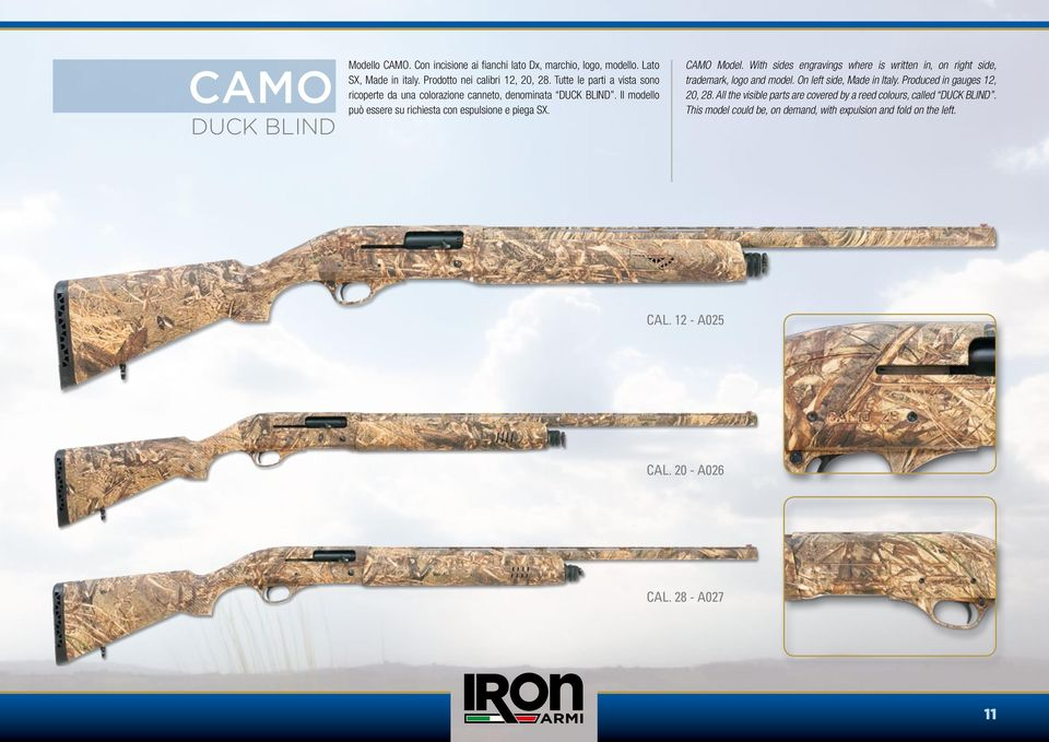CAMO Model. With sides engravings where is written in, on right side, trademark, logo and model. On left side, Made in Italy. Produced in gauges 12, 20, 28.