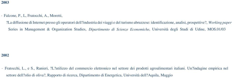 , Working paper Series in Management & Organization Studies, Dipartimento di Scienze Economiche, Università degli Studi di Udine, MOS.