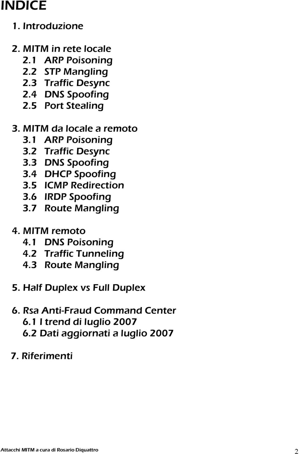 5 ICMP Redirection 3.6 IRDP Spoofing 3.7 Route Mangling 4. MITM remoto 4.1 DNS Poisoning 4.2 Traffic Tunneling 4.