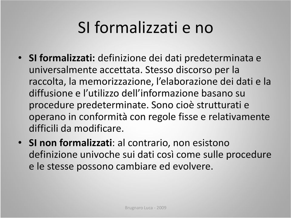 basano su procedure predeterminate.