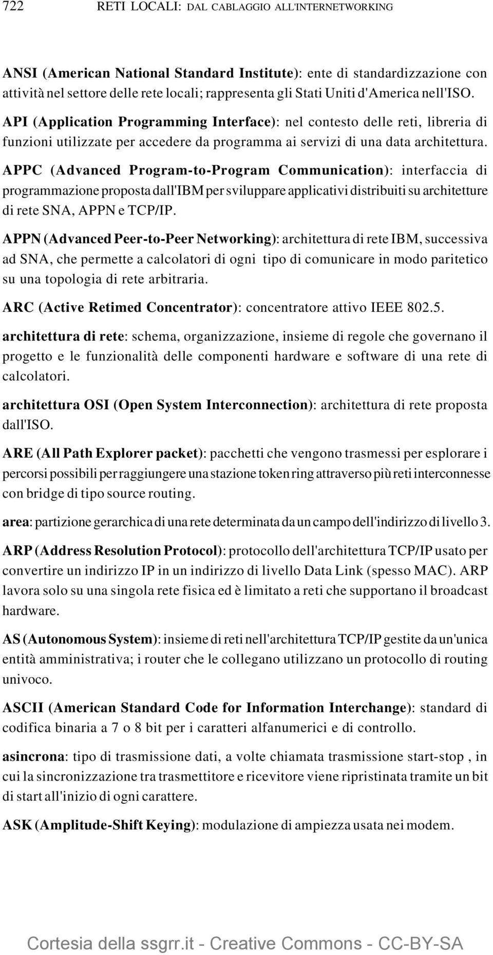 APPC (Advanced Program-to-Program Communication): interfaccia di programmazione proposta dall'ibm per sviluppare applicativi distribuiti su architetture di rete SNA, APPN e TCP/IP.