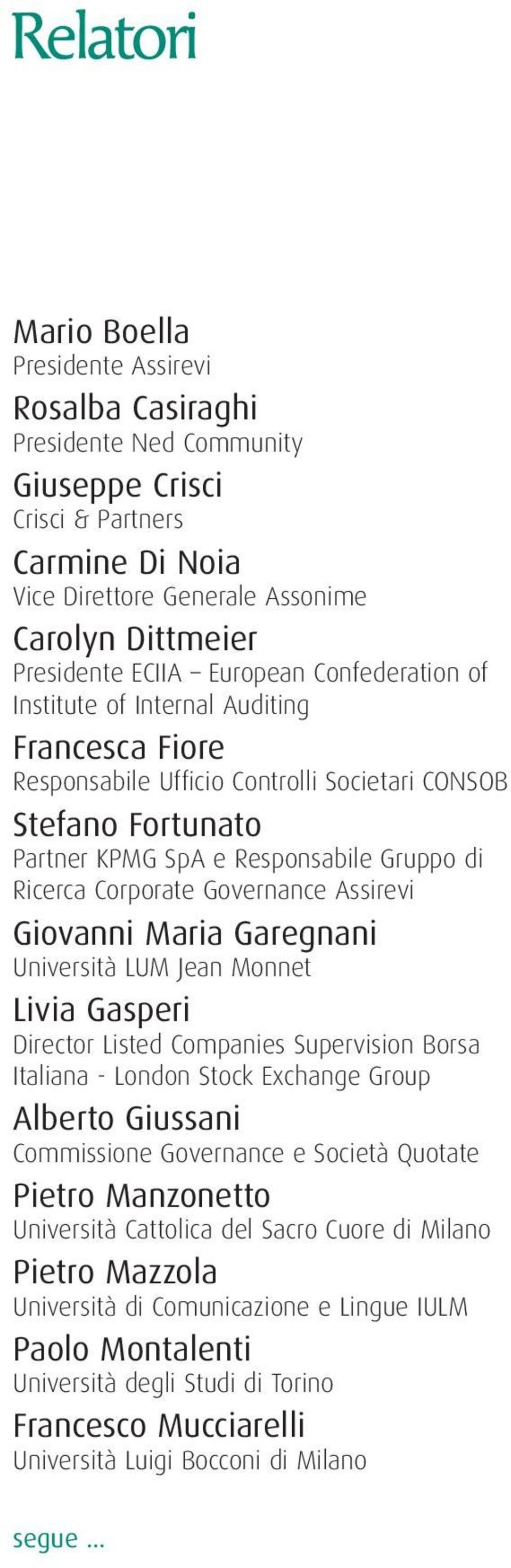Corporate Governance Assirevi Giovanni Maria Garegnani Università LUM Jean Monnet Livia Gasperi Director Listed Companies Supervision Borsa Italiana - London Stock Exchange Group Alberto Giussani