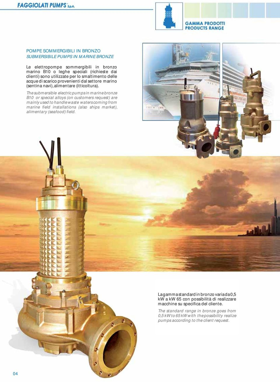 The submersible electric pumps in marine bronze B10 or special alloys (on customers request) are mainly used to handle waste waters coming from marine field installations (also ships