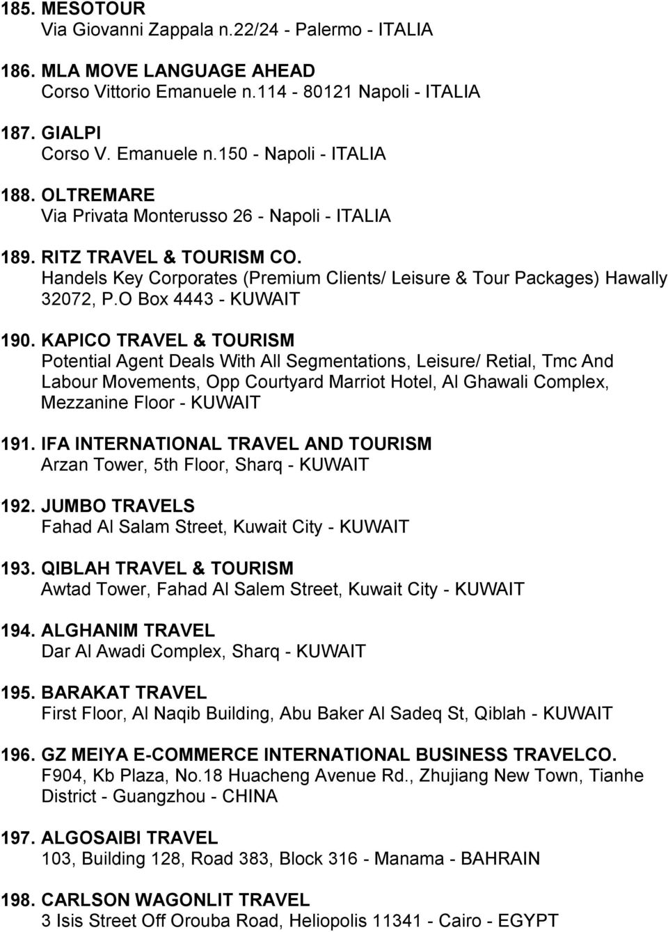 KAPICO TRAVEL & TOURISM Potential Agent Deals With All Segmentations, Leisure/ Retial, Tmc And Labour Movements, Opp Courtyard Marriot Hotel, Al Ghawali Complex, Mezzanine Floor - KUWAIT 191.