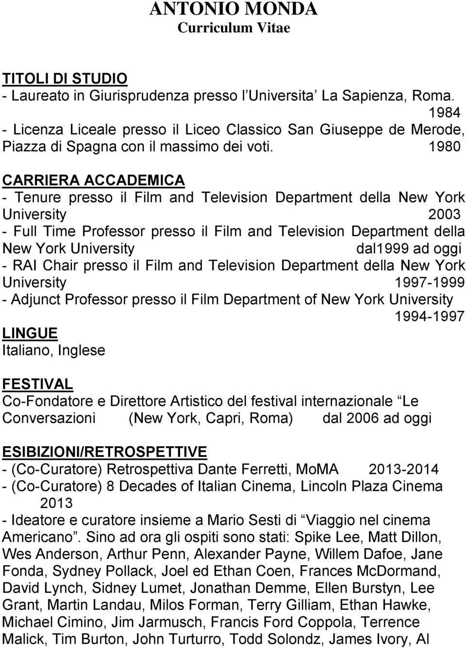 1980 CARRIERA ACCADEMICA - Tenure presso il Film and Television Department della New York University 2003 - Full Time Professor presso il Film and Television Department della New York University