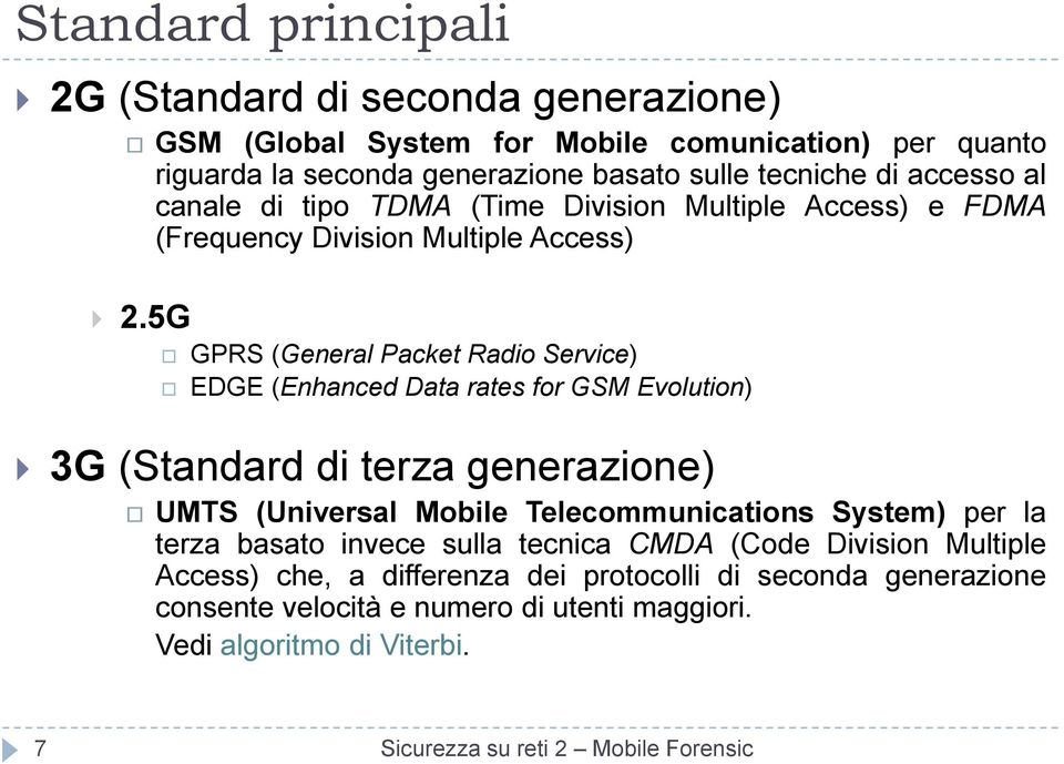 5G GPRS (General Packet Radio Service) EDGE (Enhanced Data rates for GSM Evolution) 3G (Standard di terza generazione) UMTS (Universal Mobile Telecommunications