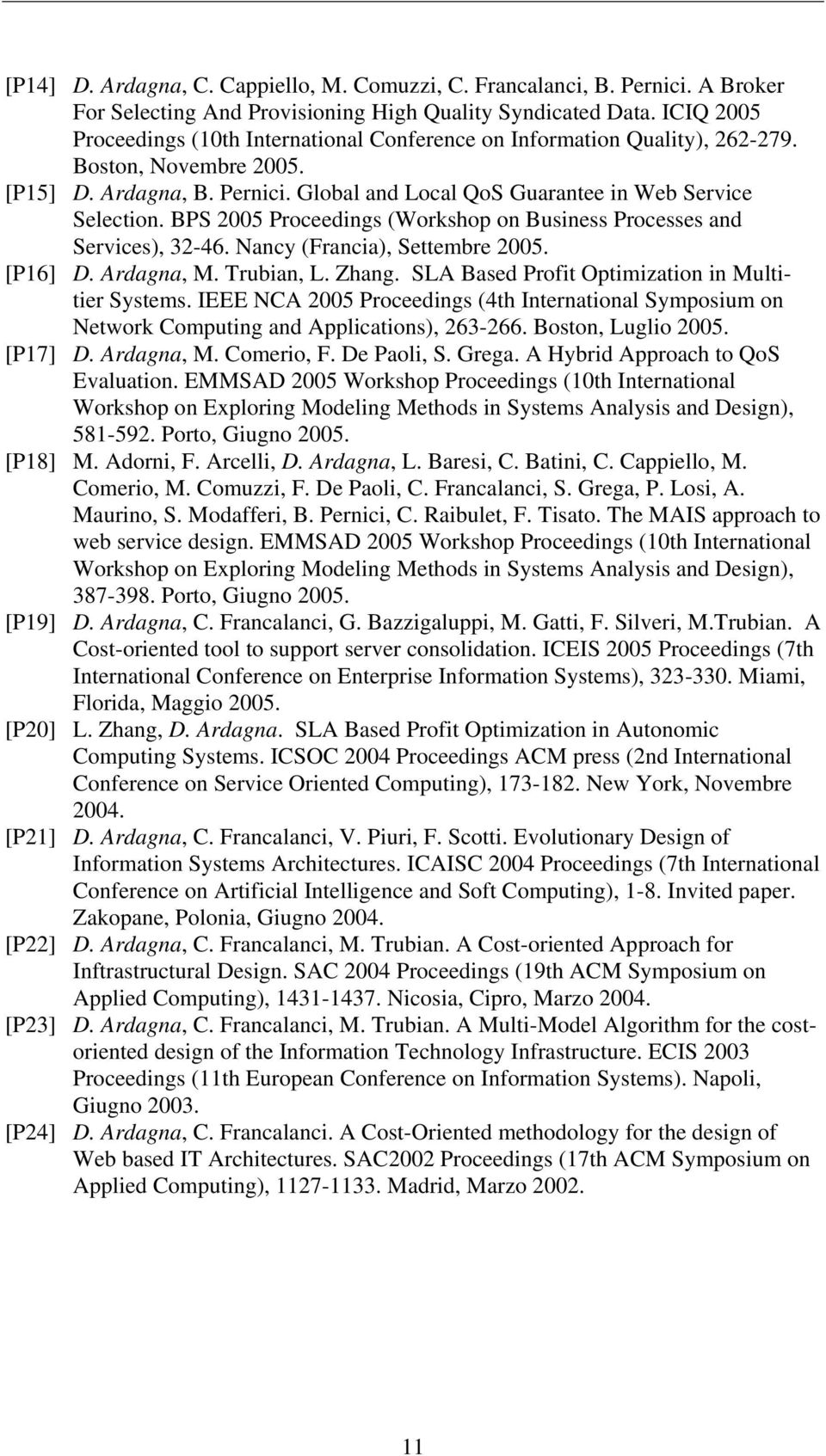 BPS 2005 Proceedings (Workshop on Business Processes and Services), 32-46. Nancy (Francia), Settembre 2005. [P16] D. Ardagna, M. Trubian, L. Zhang. SLA Based Profit Optimization in Multitier Systems.