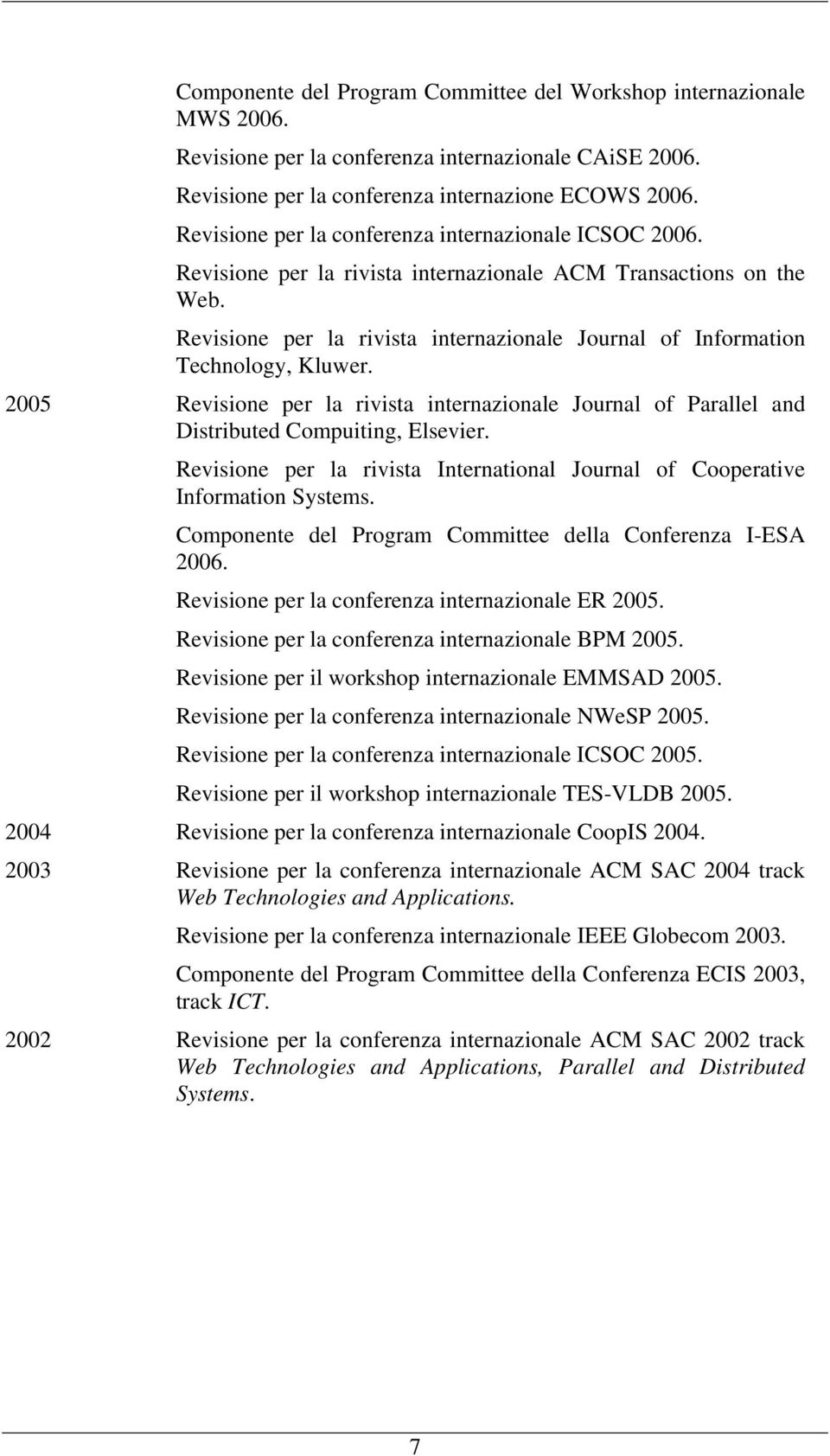 Revisione per la rivista internazionale Journal of Information Technology, Kluwer. 2005 Revisione per la rivista internazionale Journal of Parallel and Distributed Compuiting, Elsevier.