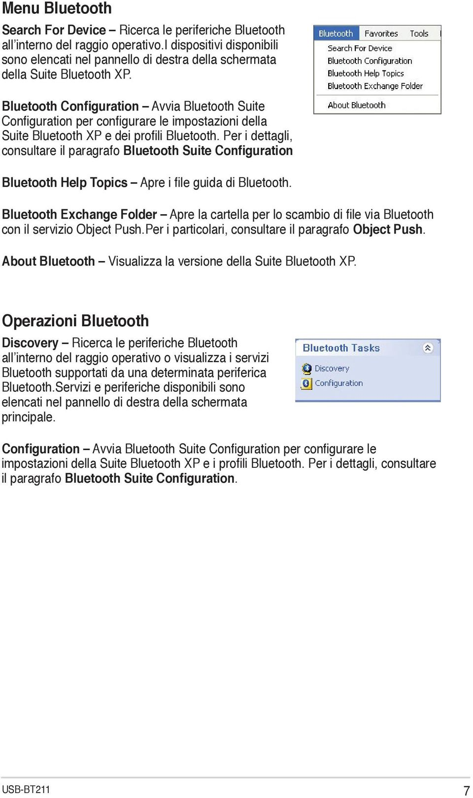 Bluetooth Configuration Avvia Bluetooth Suite Configuration per configurare le impostazioni della Suite Bluetooth XP e dei profili Bluetooth.