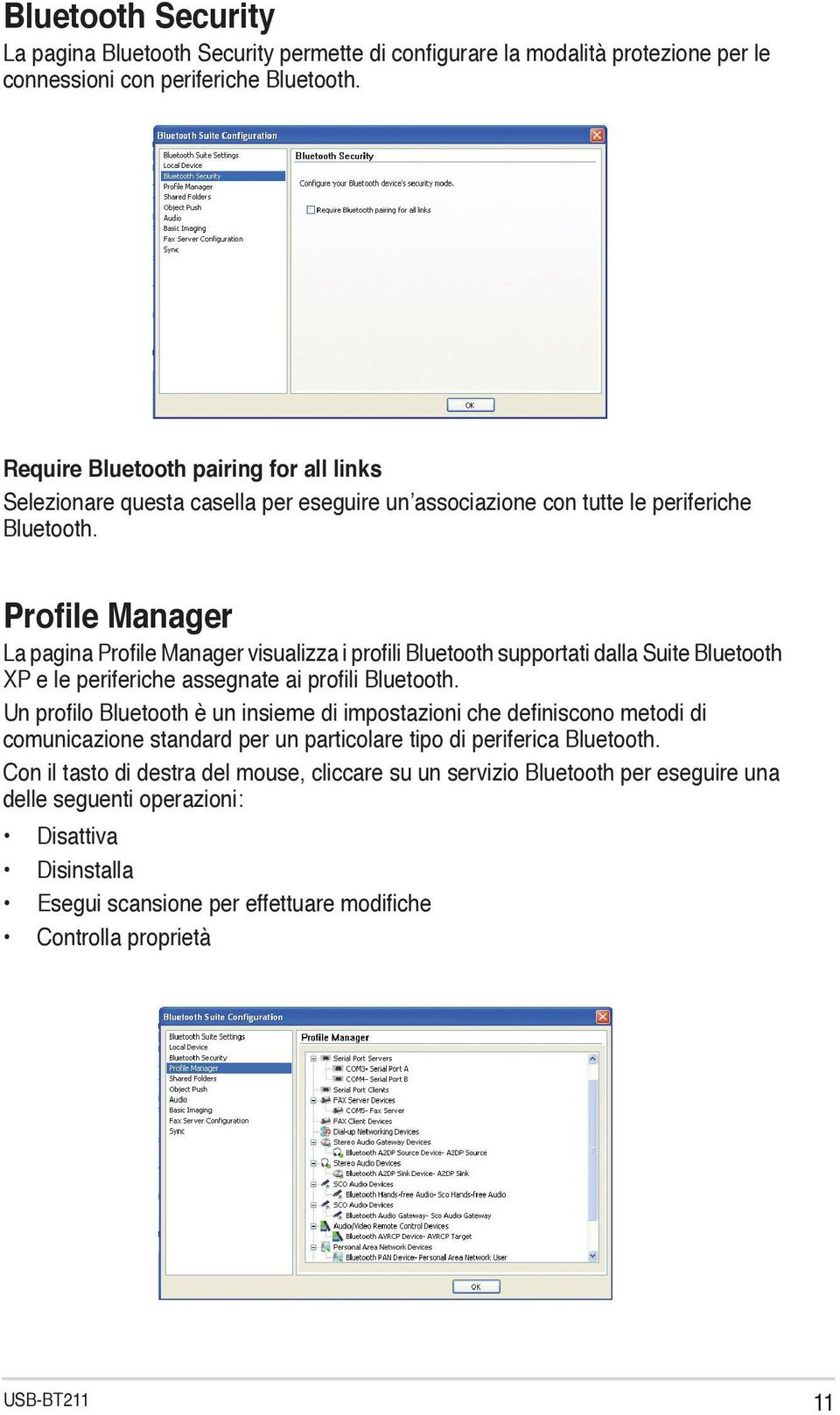 Profile Manager La pagina Profile Manager visualizza i profili Bluetooth supportati dalla Suite Bluetooth XP e le periferiche assegnate ai profili Bluetooth.