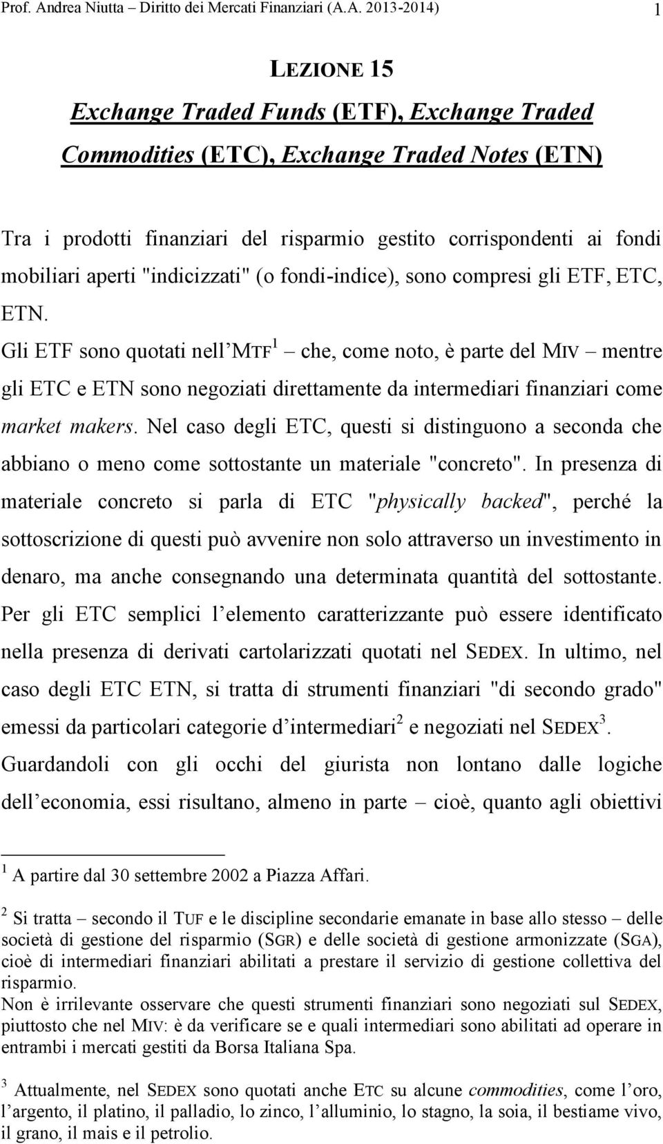 A. 2013-2014) 1 LEZIONE 15 Exchange Traded Funds (ETF), Exchange Traded Commodities (ETC), Exchange Traded Notes (ETN) Tra i prodotti finanziari del risparmio gestito corrispondenti ai fondi