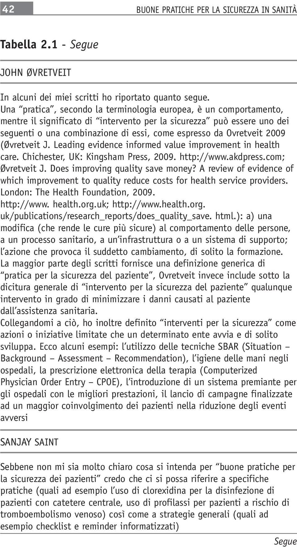 Ovretveit 2009 (Øvretveit J. Leading evidence informed value improvement in health care. Chichester, UK: Kingsham Press, 2009. http://www.akdpress.com; Øvretveit J. Does improving quality save money?