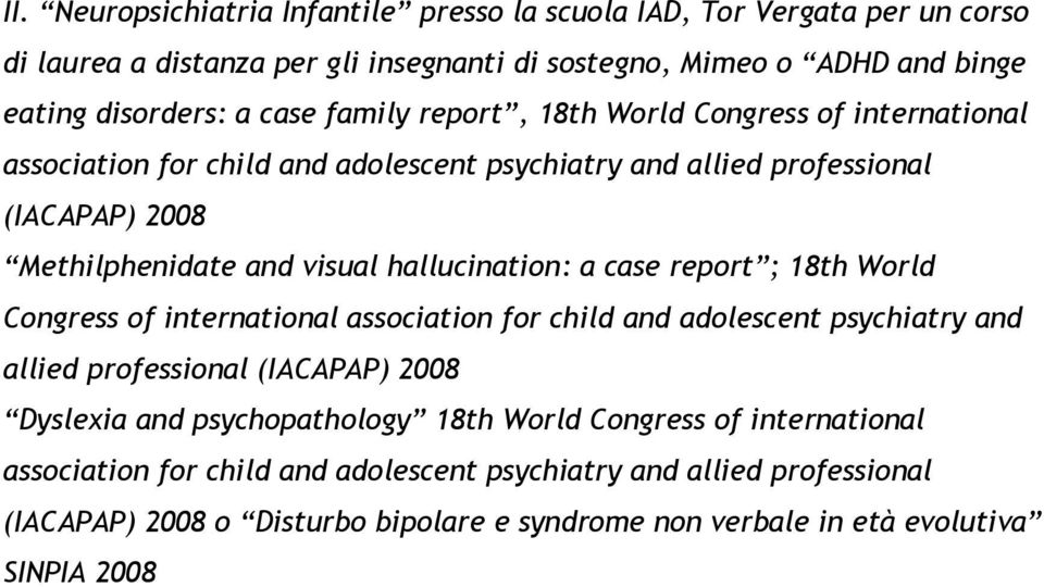 a case report ; 18th World Congress of international association for child and adolescent psychiatry and allied professional (IACAPAP) 2008 Dyslexia and psychopathology 18th World
