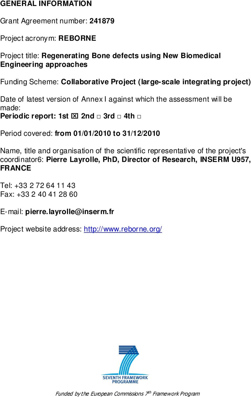 from 01/01/2010 to 31/12/2010 Name, title and organisation of the scientific representative of the project's coordinator6: Pierre Layrolle, PhD, Director of Research, INSERM U957,