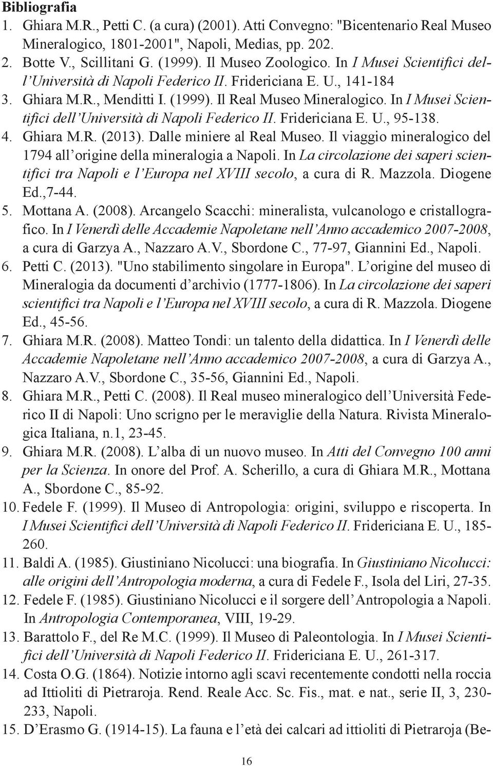 In I Musei Scientifici dell Università di Napoli Federico II. Fridericiana E. U., 95-138. 4. Ghiara M.R. (2013). Dalle miniere al Real Museo.