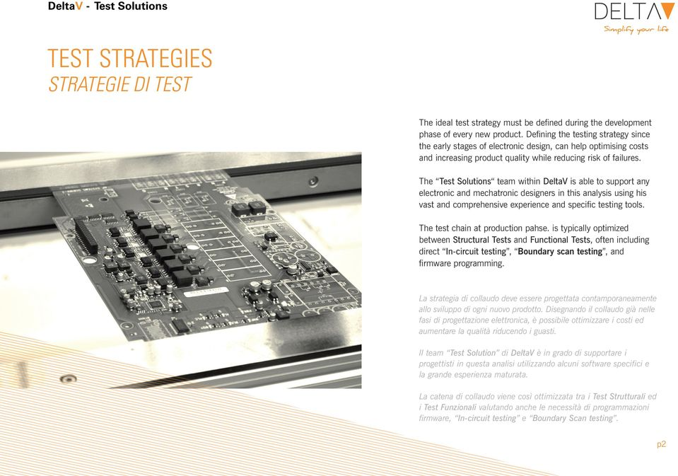 The Test Solutions team within DeltaV is able to support any electronic and mechatronic designers in this analysis using his vast and comprehensive experience and specific testing tools.