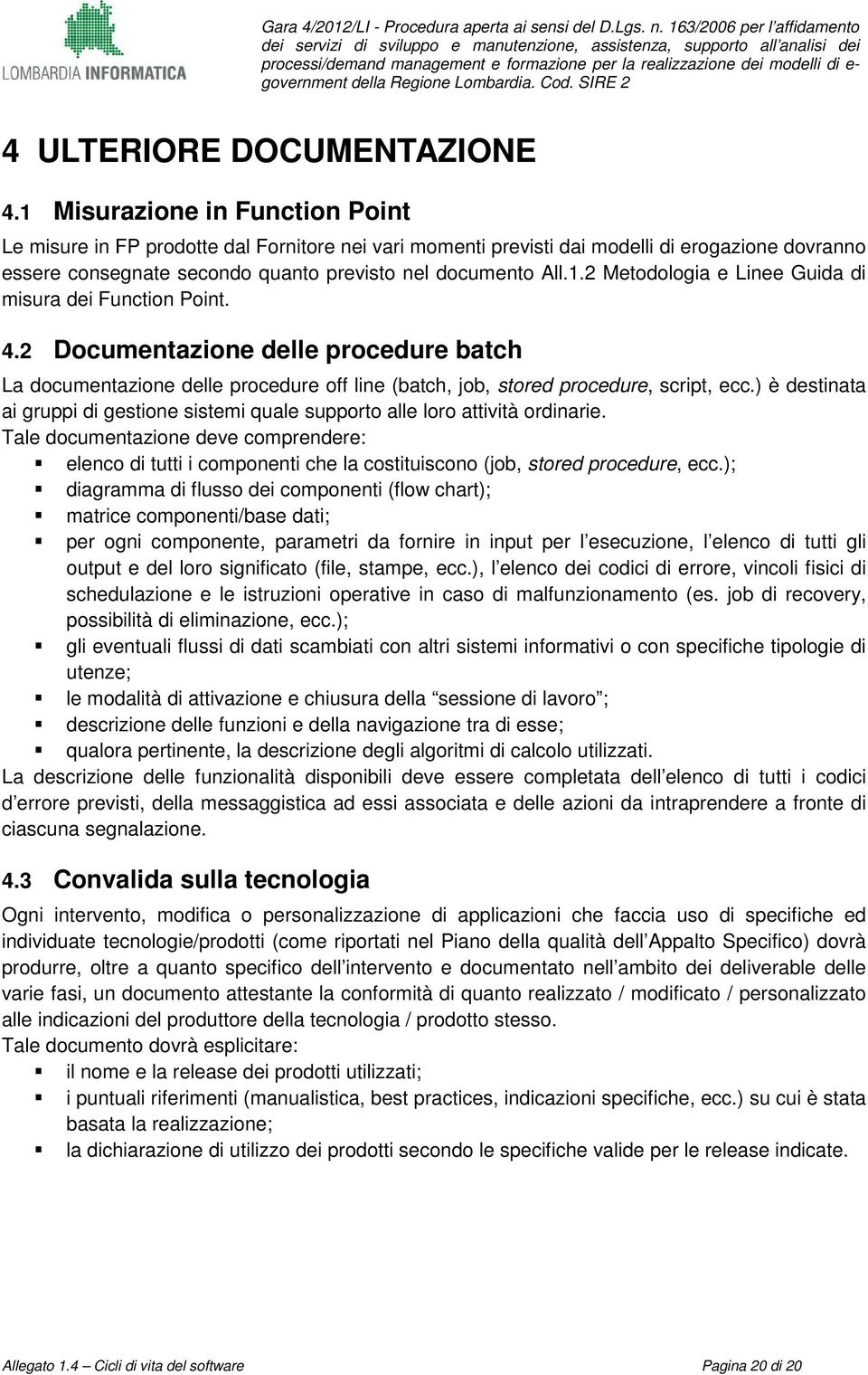 4.2 Documentazione delle procedure batch La documentazione delle procedure off line (batch, job, stored procedure, script, ecc.