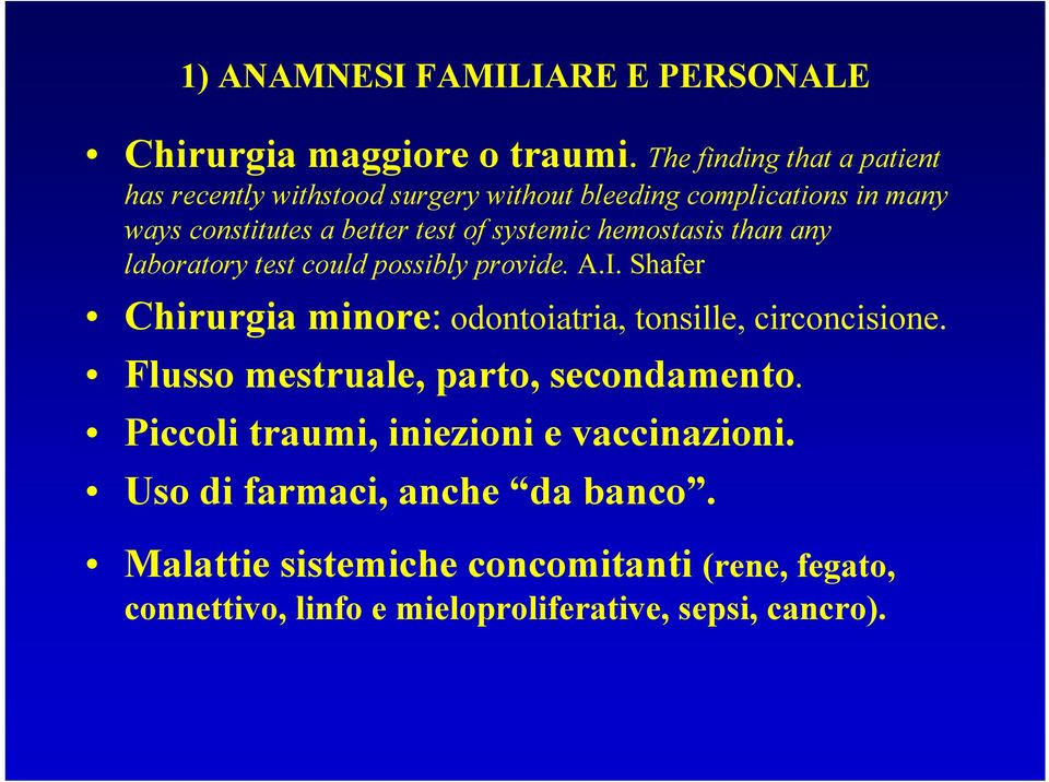 systemic hemostasis than any laboratory test could possibly provide. A.I. Shafer Chirurgia minore: odontoiatria, tonsille, circoncisione.
