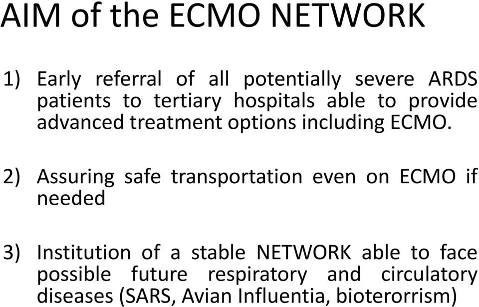2) Assuring safe transportation even on ECMO if needed 3) Institution of a stable NETWORK