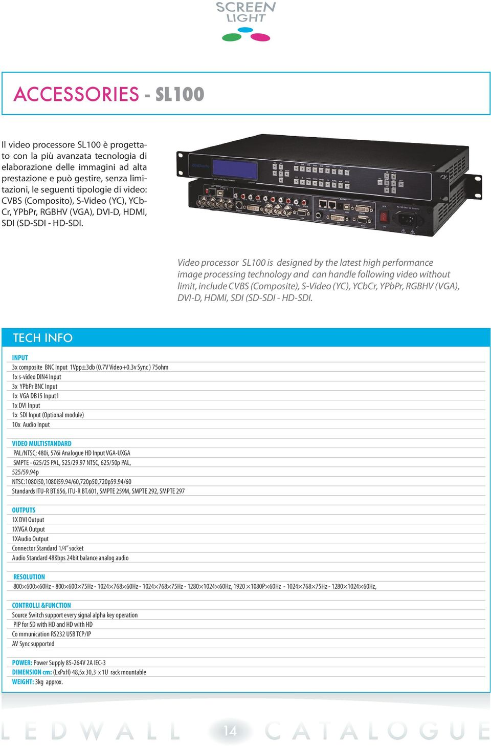 Video processor SL100 is designed by the latest high performance image processing technology and can handle following video without limit, include CVBS (Composite), S-Video (YC), YCbCr, YPbPr, RGBHV