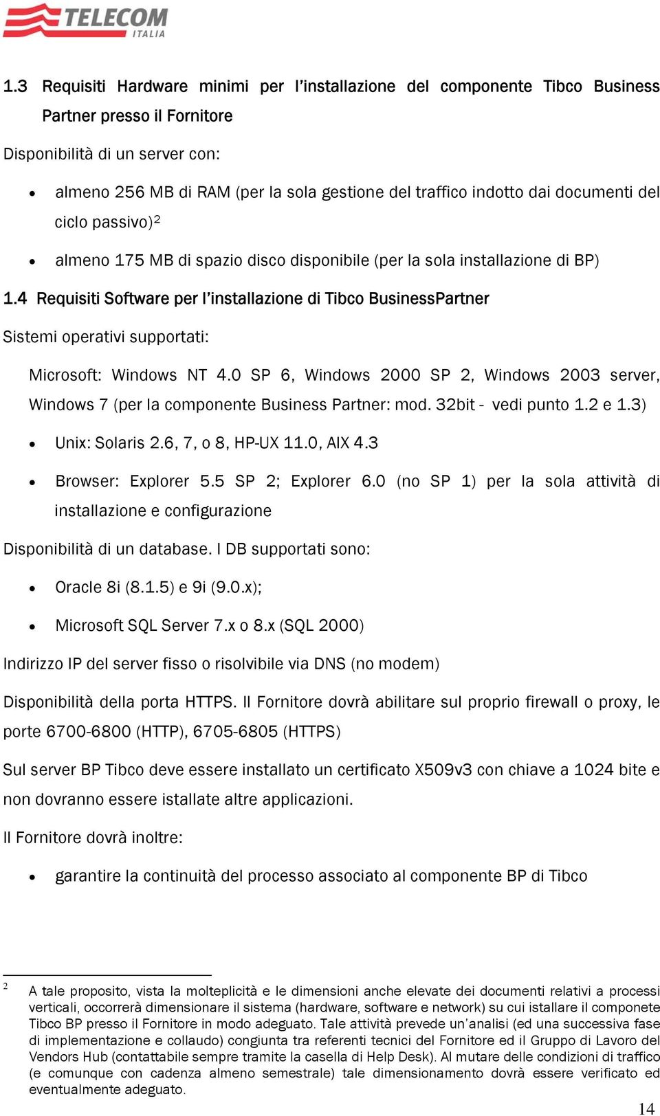 4 Requisiti Software per l installazione di Tibco BusinessPartner Sistemi operativi supportati: Microsoft: Windows NT 4.
