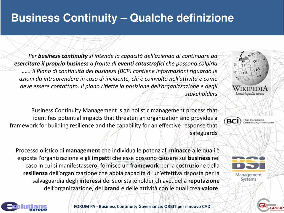 Il piano riflette la posizione dell organizzazione e degli stakeholders Business Continuity is an holistic management process that identifies potential impacts that threaten an organization and