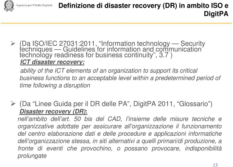 7 ) ICT disaster recovery: ability of the ICT elements of an organization to support its critical business functions to an acceptable level within a predetermined period of time following a