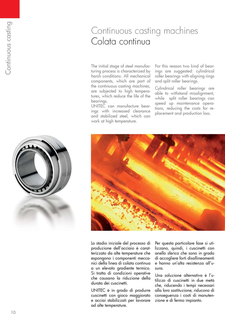 UNITEC can manufacture bearings with increased clearance and stabilized steel, which can work at high temperature.